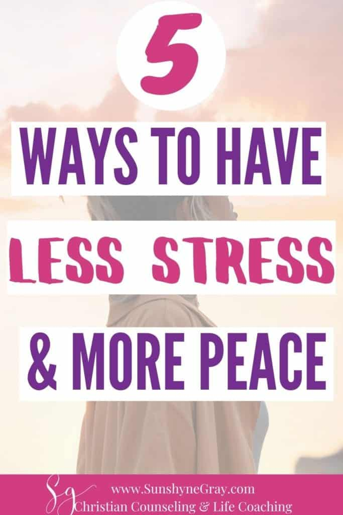 5 ways to have less stress and more peace