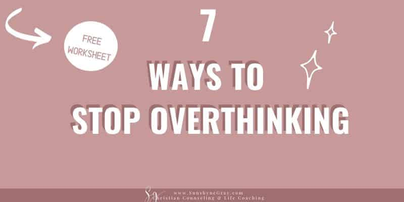 ways to stop overthinking and worrying